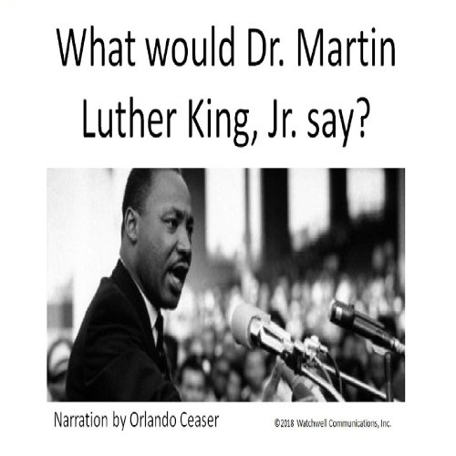 What Would Dr. Martin Luther King Jr. Say